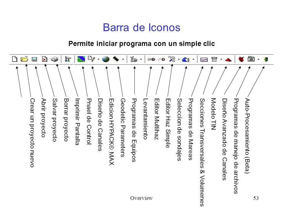 Overview53 Barra de Iconos Permite iniciar programa con un simple clic Auto-Procesamiento (Beta)Programas de manejo de archivosDiseño Avanzado de CanalesModelo TINSecciones Transversales & VolumenesProgramas de MareasSeleccion de sondajesEditor Haz SimpleEditor MultihazLevantamientoProgramas de EquiposGeodetic ParametersEdicion HYPACK ® MAX Diseño de CanalesPnael de ControlImprimir PantallaBorrar proyectoSalvar proyectoAbrir proyectoCrear un proyecto nuevo