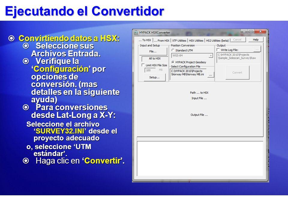 Ejecutando el Convertidor Convirtiendo datos a HSX: Convirtiendo datos a HSX: Seleccione sus Archivos Entrada. Seleccione sus Archivos Entrada. Verifi