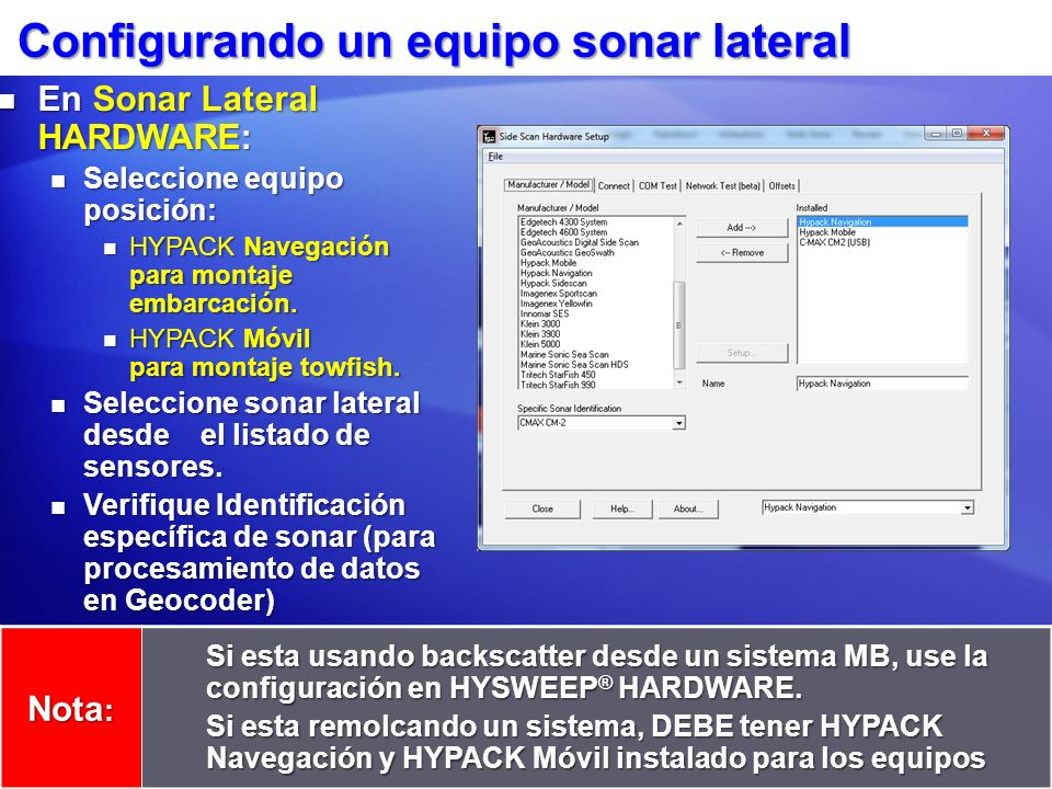 Configurando un equipo sonar lateral Nota : Si esta usando backscatter desde un sistema MB, use la configuración en HYSWEEP ® HARDWARE. Si esta remolc