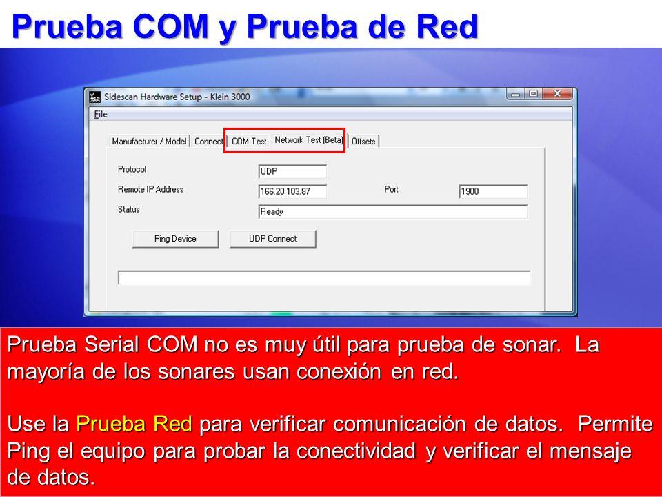 Prueba COM y Prueba de Red Prueba Serial COM no es muy útil para prueba de sonar. La mayoría de los sonares usan conexión en red. Use la Prueba Red pa