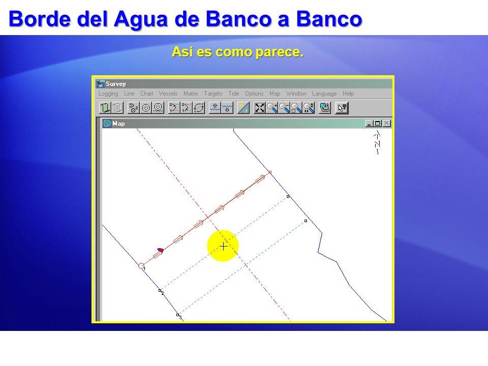 Borde del Agua de Banco a Banco Así es como parece.