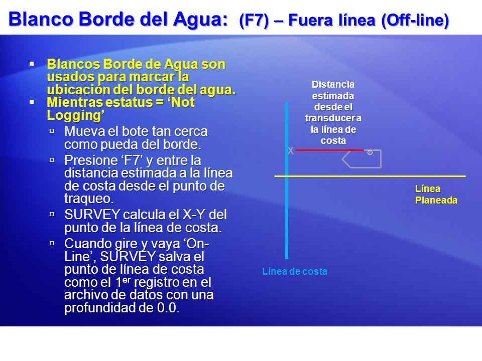 Blanco Borde Agua: (F7) – On-Line Estatus = Logging Estatus = Logging A medida que se acerca al borde del banco: A medida que se acerca al borde del banco: Presione F7.Presione F7.
