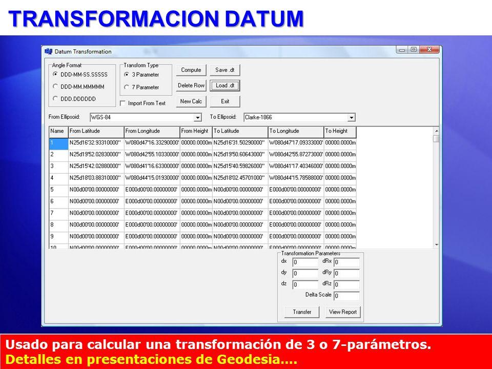 TRANSFORMACION DATUM Usado para calcular una transformación de 3 o 7-parámetros.