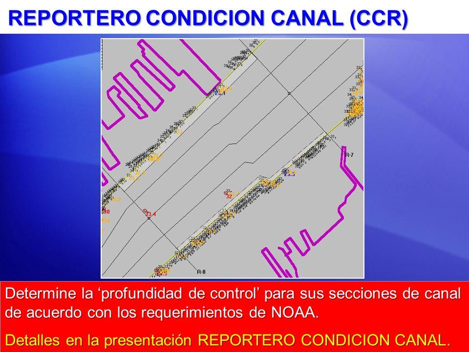 REPORTERO CONDICION CANAL (CCR) Determine la profundidad de control para sus secciones de canal de acuerdo con los requerimientos de NOAA.