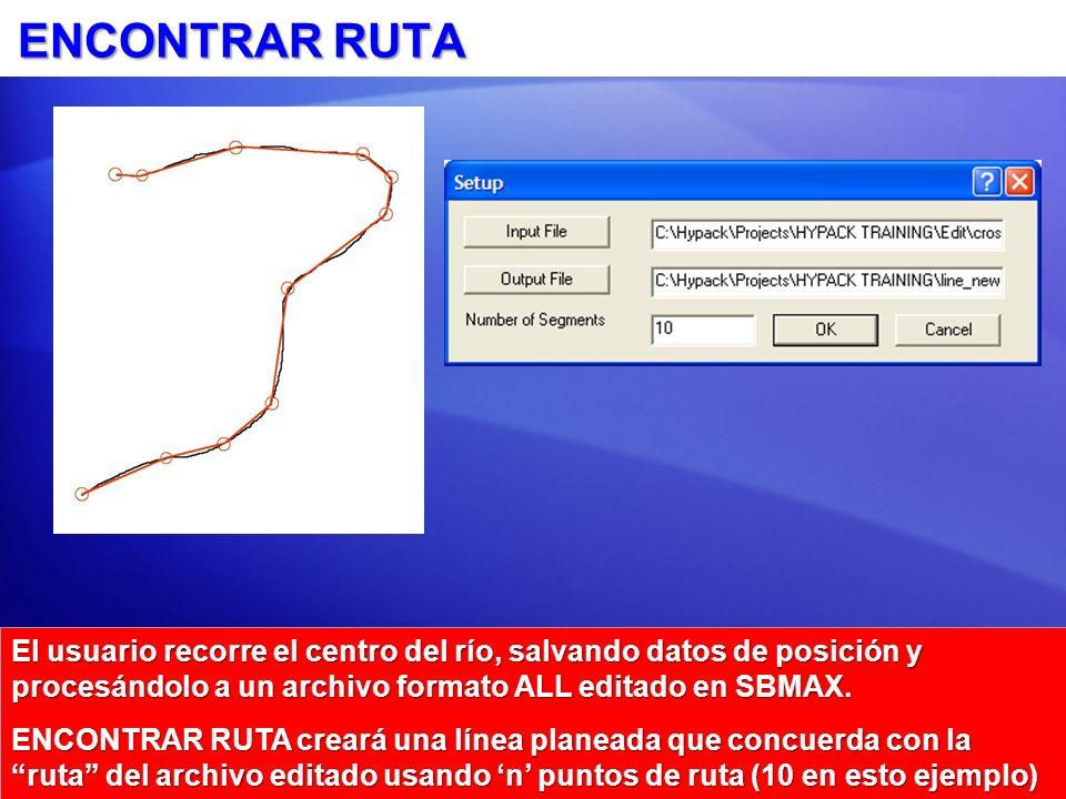 ENCONTRAR RUTA El usuario recorre el centro del río, salvando datos de posición y procesándolo a un archivo formato ALL editado en SBMAX.