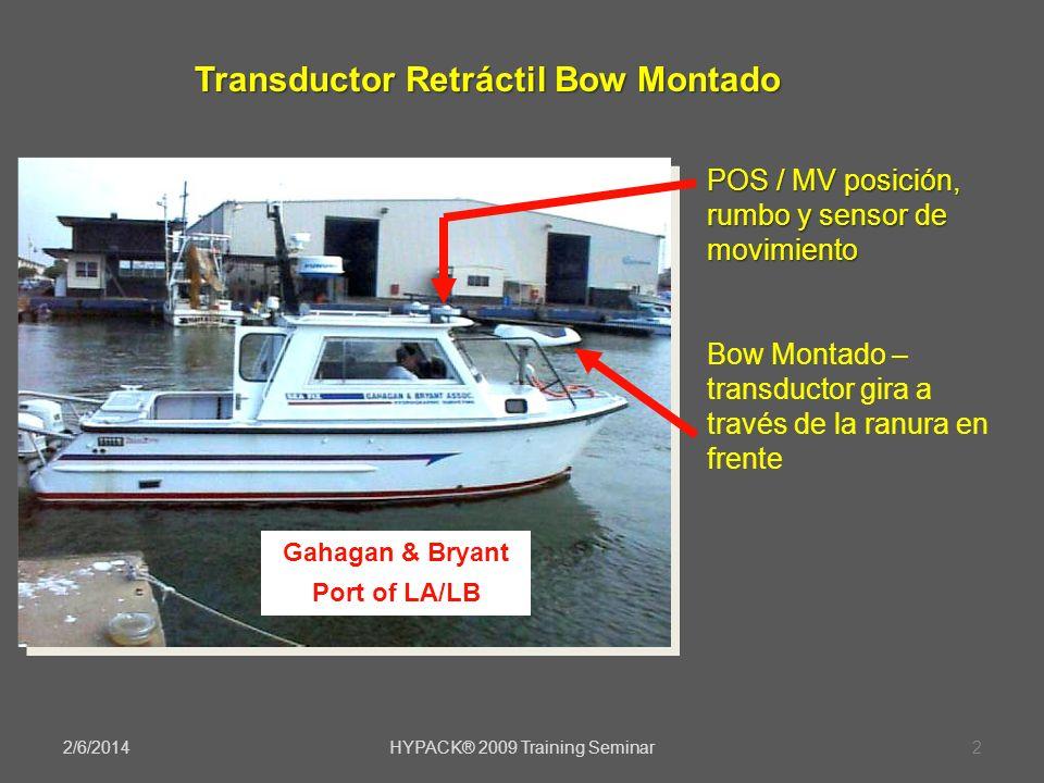 2/6/2014HYPACK® 2009 Training Seminar2 Transductor Retráctil Bow Montado Gahagan & Bryant Port of LA/LB POS / MV posición, rumbo y sensor de movimient