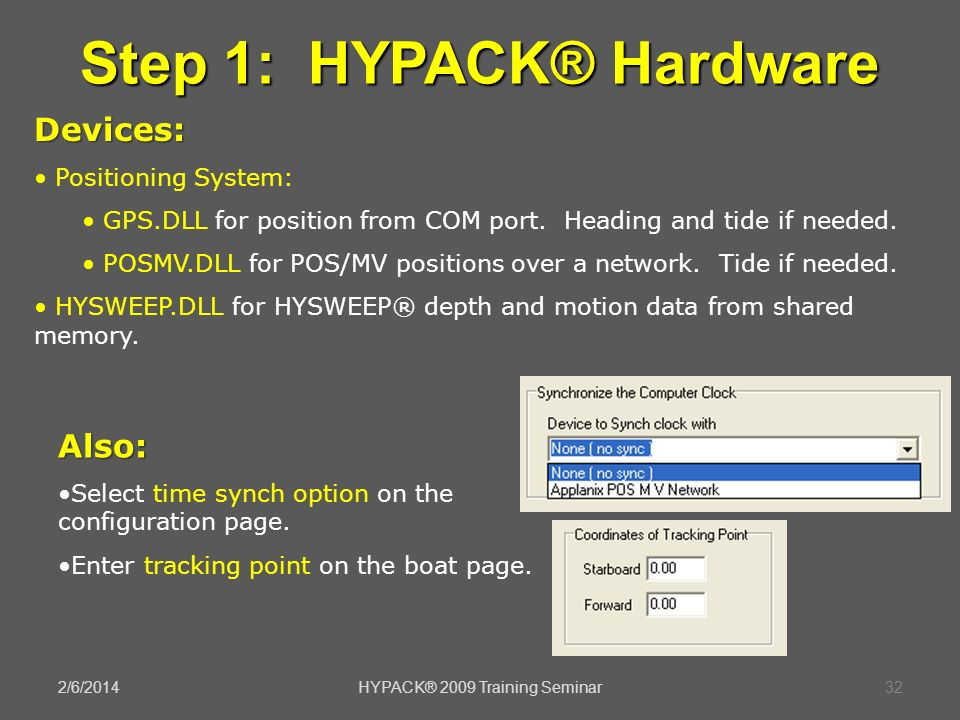2/6/2014HYPACK® 2009 Training Seminar32 Step 1: HYPACK® Hardware Devices: Positioning System: GPS.DLL for position from COM port. Heading and tide if
