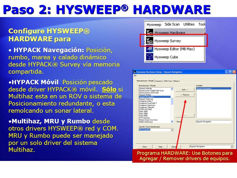 Paso 2: HYSWEEP ® HARDWARE Configure HYSWEEP® HARDWARE para HYPACK Navegación: Posición, rumbo, marea y calado dinámico desde HYPACK® Survey vía memor