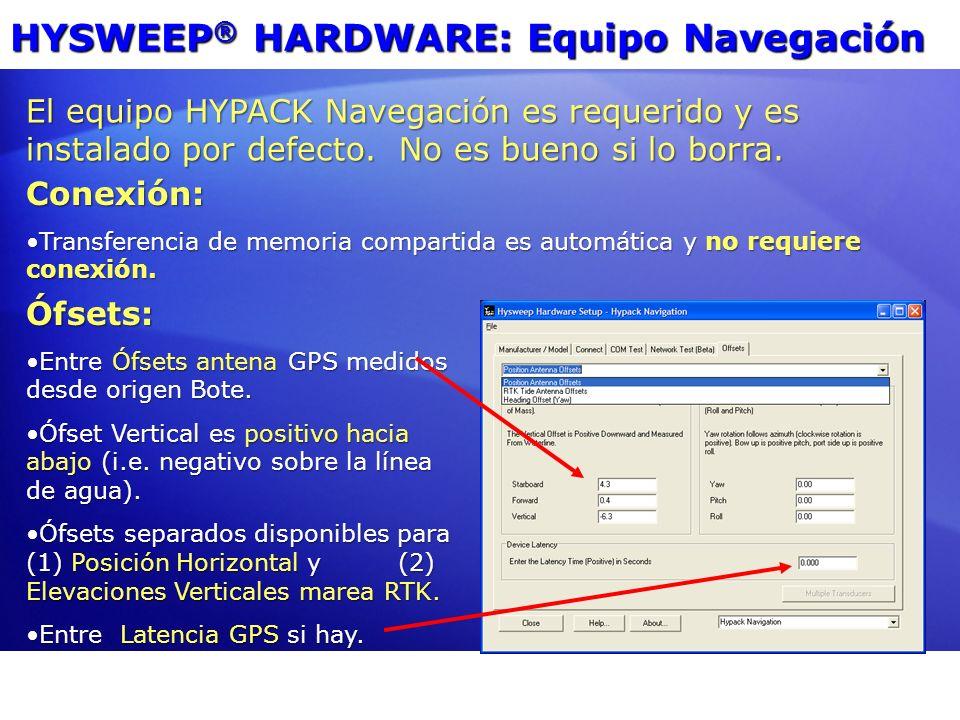 HYSWEEP ® HARDWARE: Equipo Navegación Ófsets: Entre Ófsets antena GPS medidos desde origen Bote.Entre Ófsets antena GPS medidos desde origen Bote. Ófs