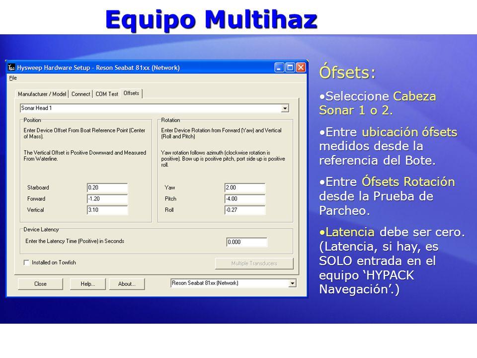 Equipo Multihaz Ófsets: Seleccione Cabeza Sonar 1 o 2.Seleccione Cabeza Sonar 1 o 2. Entre ubicación ófsets medidos desde la referencia del Bote.Entre