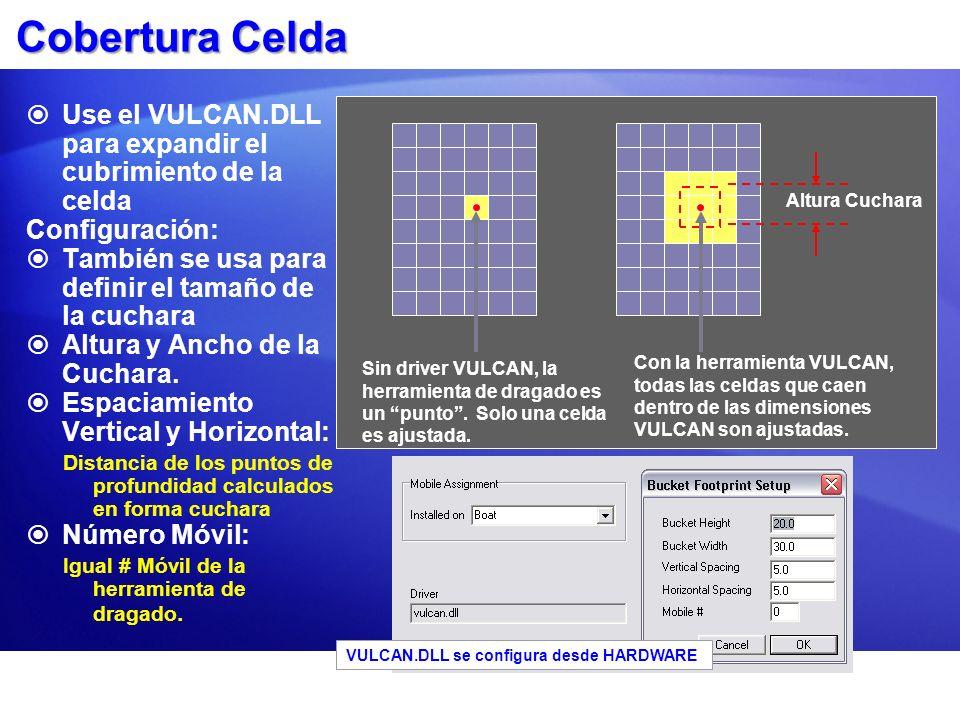 Cobertura Celda Use el VULCAN.DLL para expandir el cubrimiento de la celda Configuración: También se usa para definir el tamaño de la cuchara Altura y