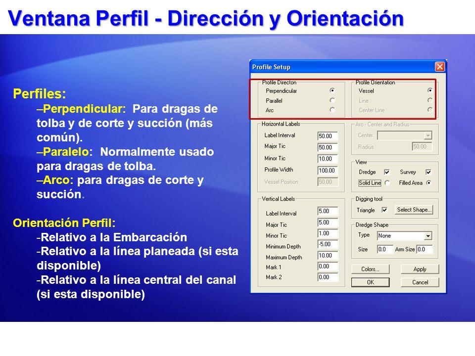 Ventana Perfil - Dirección y Orientación Perfiles: –Perpendicular: Para dragas de tolba y de corte y succión (más común). –Paralelo: Normalmente usado