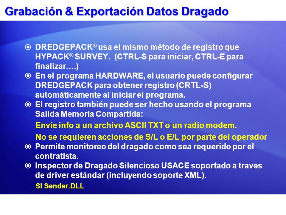Grabación & Exportación Datos Dragado DREDGEPACK ® usa el mismo método de registro que HYPACK ® SURVEY. (CTRL-S para iniciar, CTRL-E para finalizar….)