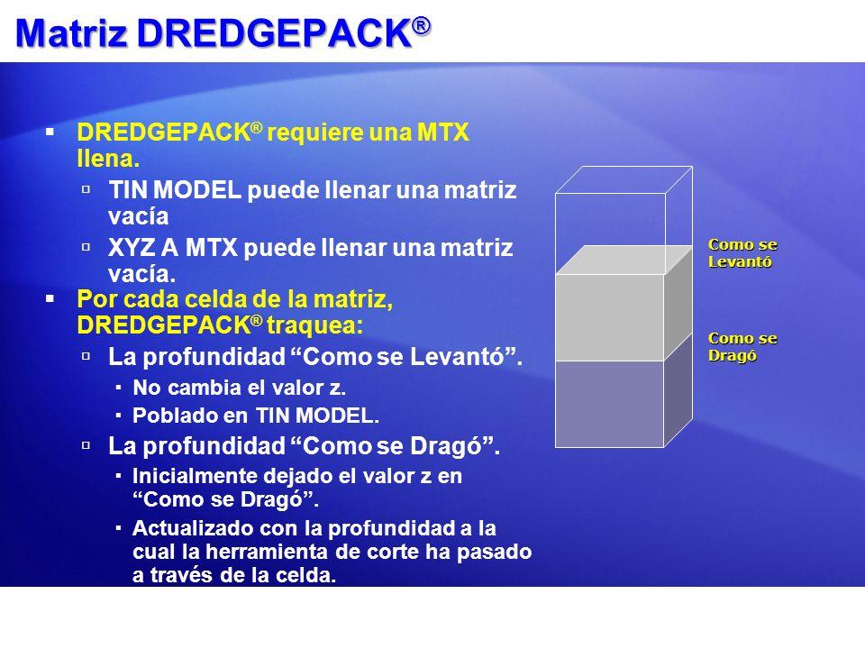 Matriz DREDGEPACK ® DREDGEPACK ® requiere una MTX llena. TIN MODEL puede llenar una matriz vacía XYZ A MTX puede llenar una matriz vacía. Por cada cel