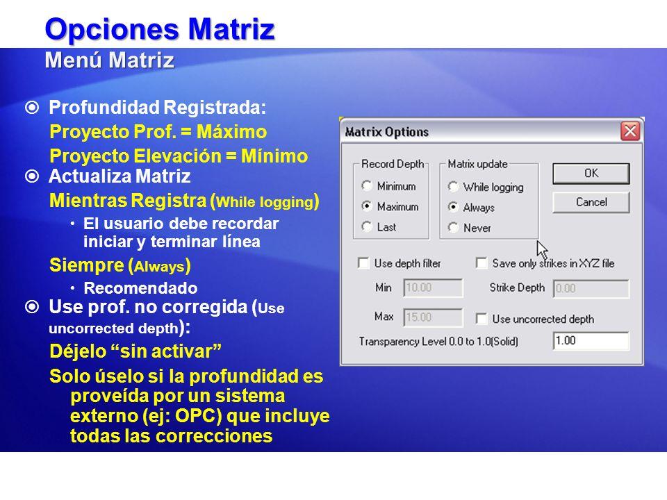 Opciones Matriz Menú Matriz Profundidad Registrada: Proyecto Prof. = Máximo Proyecto Elevación = Mínimo Actualiza Matriz Mientras Registra ( While log