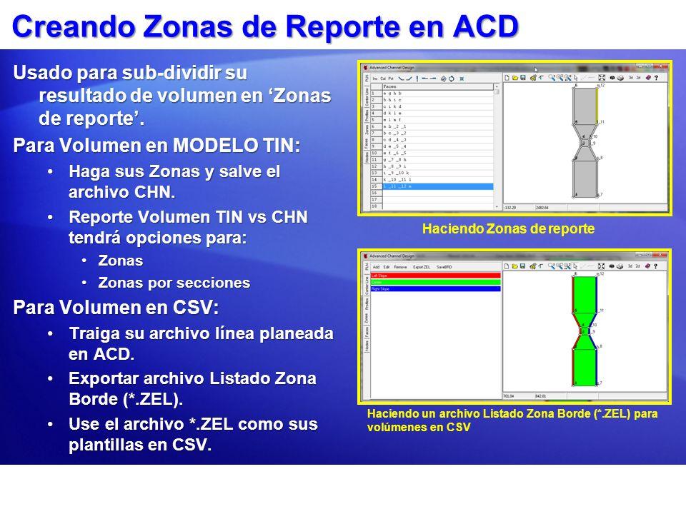 Creando Zonas de Reporte en ACD Usado para sub-dividir su resultado de volumen en Zonas de reporte. Para Volumen en MODELO TIN: Haga sus Zonas y salve