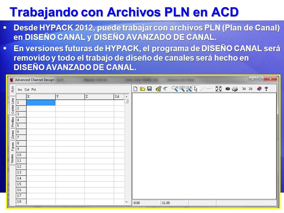 Trabajando con Archivos PLN en ACD Desde HYPACK 2012, puede trabajar con archivos PLN (Plan de Canal) en DISEÑO CANAL y DISEÑO AVANZADO DE CANAL. Desd