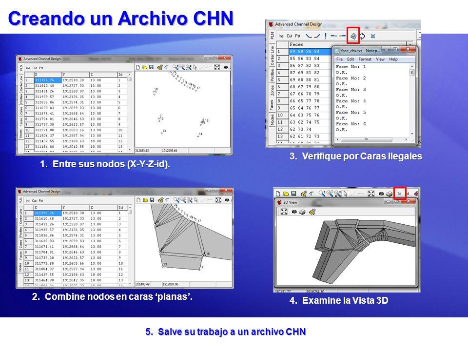 Creando un Archivo CHN 1. Entre sus nodos (X-Y-Z-id). 2. Combine nodos en caras planas. 3. Verifique por Caras Ilegales 4. Examine la Vista 3D 5. Salv