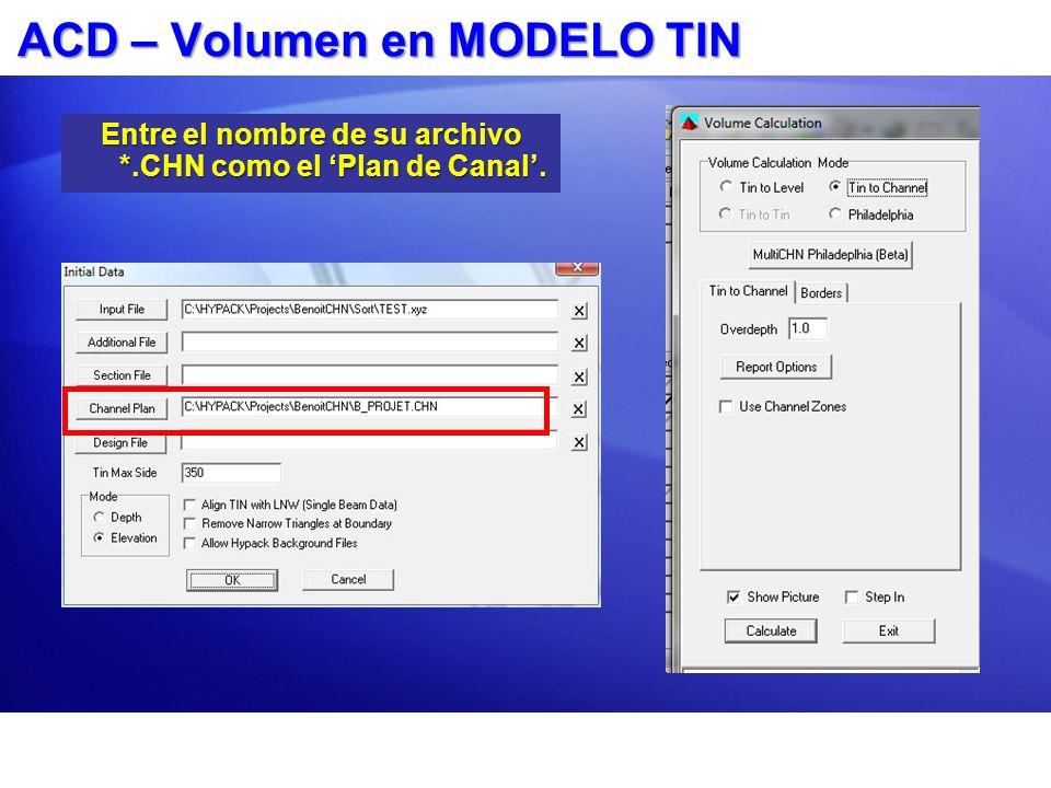 ACD – Volumen en MODELO TIN Entre el nombre de su archivo *.CHN como el Plan de Canal.