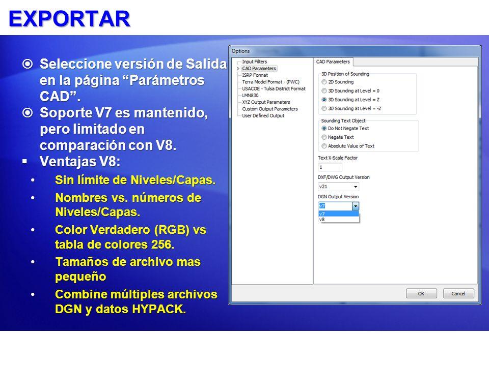 EXPORTAR Seleccione versión de Salida en la página Parámetros CAD. Seleccione versión de Salida en la página Parámetros CAD. Soporte V7 es mantenido,