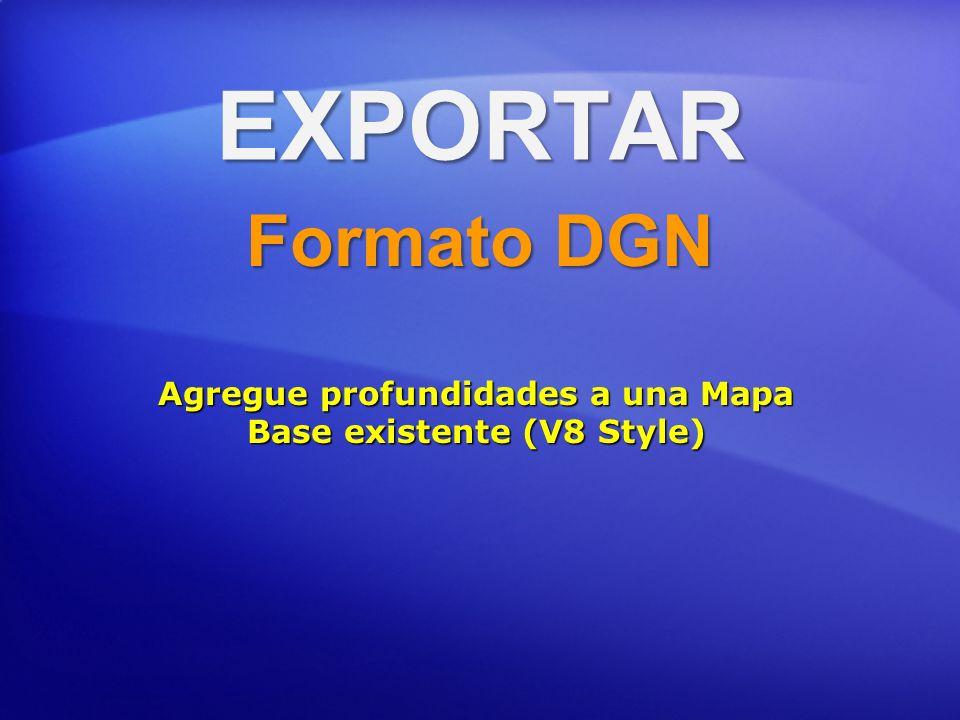 EXPORTAR Formato DGN Agregue profundidades a una Mapa Base existente (V8 Style)