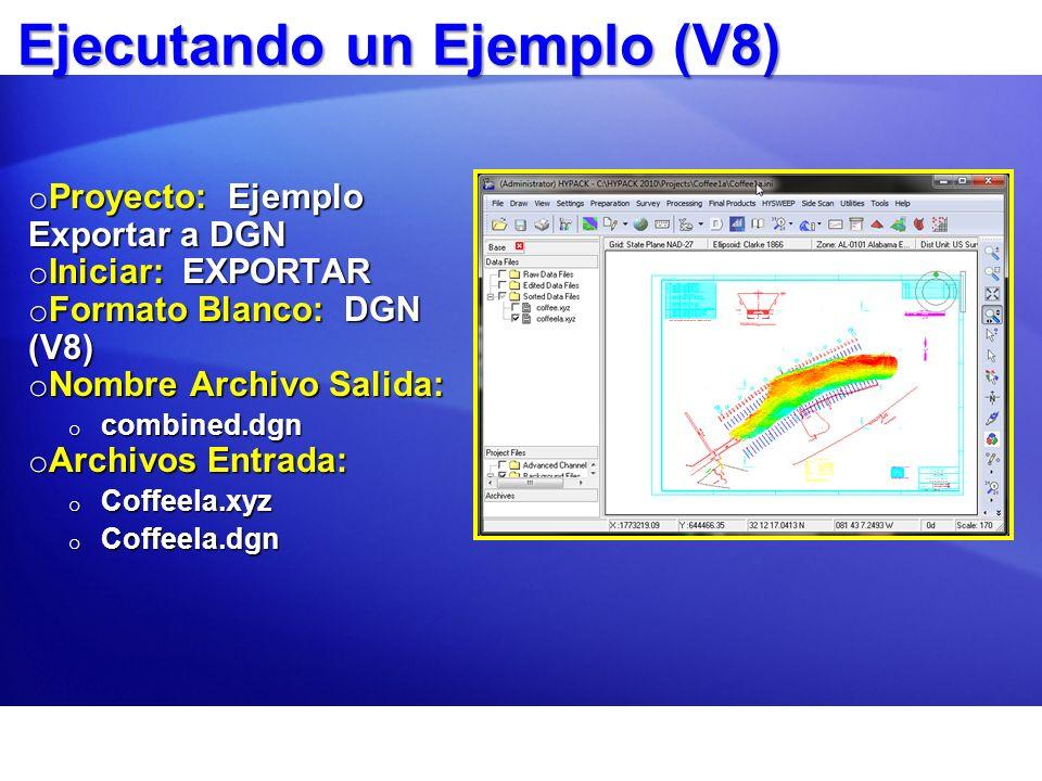 Ejecutando un Ejemplo (V8) o Proyecto: Ejemplo Exportar a DGN o Iniciar: EXPORTAR o Formato Blanco: DGN (V8) o Nombre Archivo Salida: o combined.dgn o