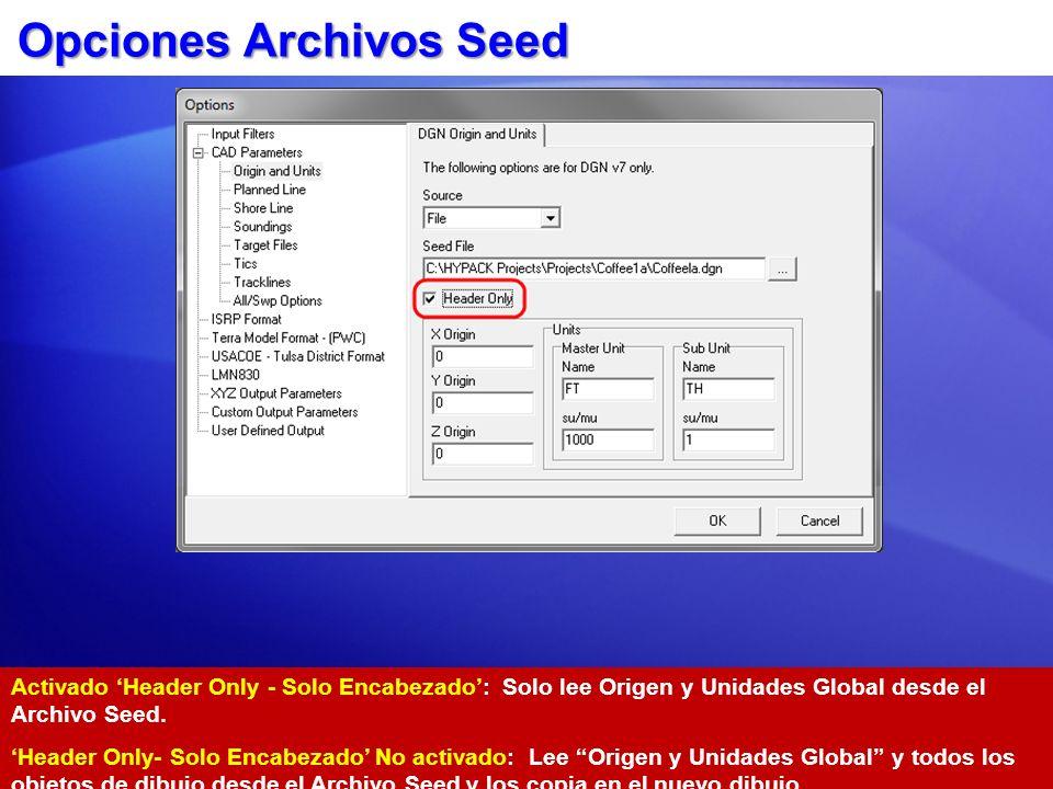 Opciones Archivos Seed Activado Header Only - Solo Encabezado: Solo lee Origen y Unidades Global desde el Archivo Seed. Header Only- Solo Encabezado N