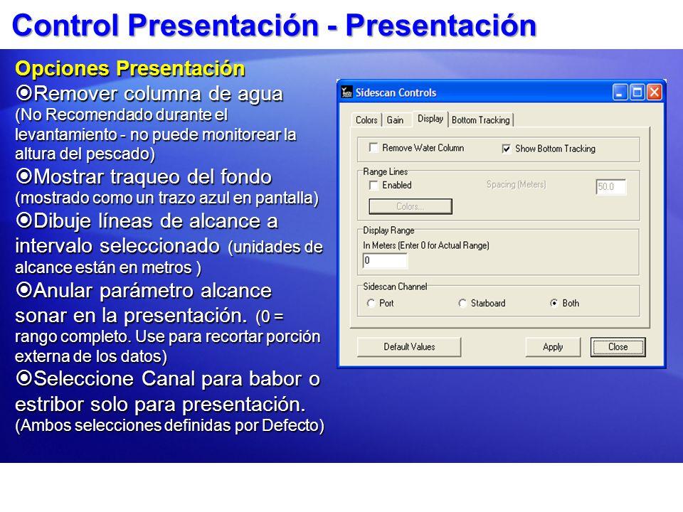 Control Presentación - Presentación Opciones Presentación Remover columna de agua (No Recomendado durante el levantamiento - no puede monitorear la al