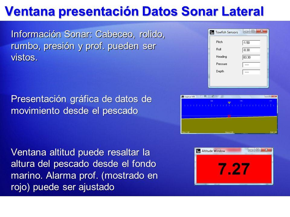 Ventana presentación Datos Sonar Lateral Información Sonar: Cabeceo, rolido, rumbo, presión y prof. pueden ser vistos. Presentación gráfica de datos d