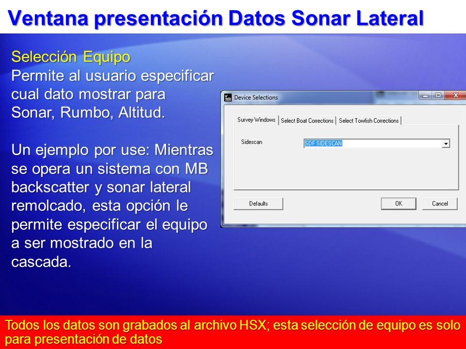 Ventana presentación Datos Sonar Lateral Todos los datos son grabados al archivo HSX; esta selección de equipo es solo para presentación de datos Sele