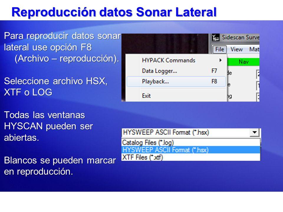 Reproducción datos Sonar Lateral Para reproducir datos sonar lateral use opción F8 (Archivo – reproducción). Seleccione archivo HSX, XTF o LOG Todas l