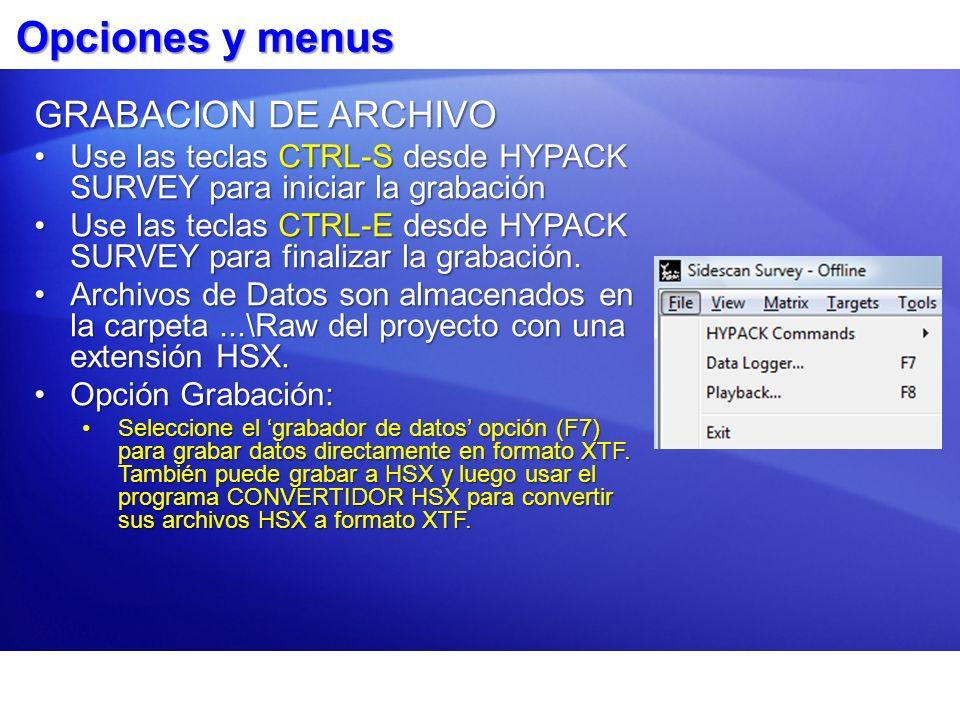 Opciones y menus GRABACION DE ARCHIVO Use las teclas CTRL-S desde HYPACK SURVEY para iniciar la grabaciónUse las teclas CTRL-S desde HYPACK SURVEY par