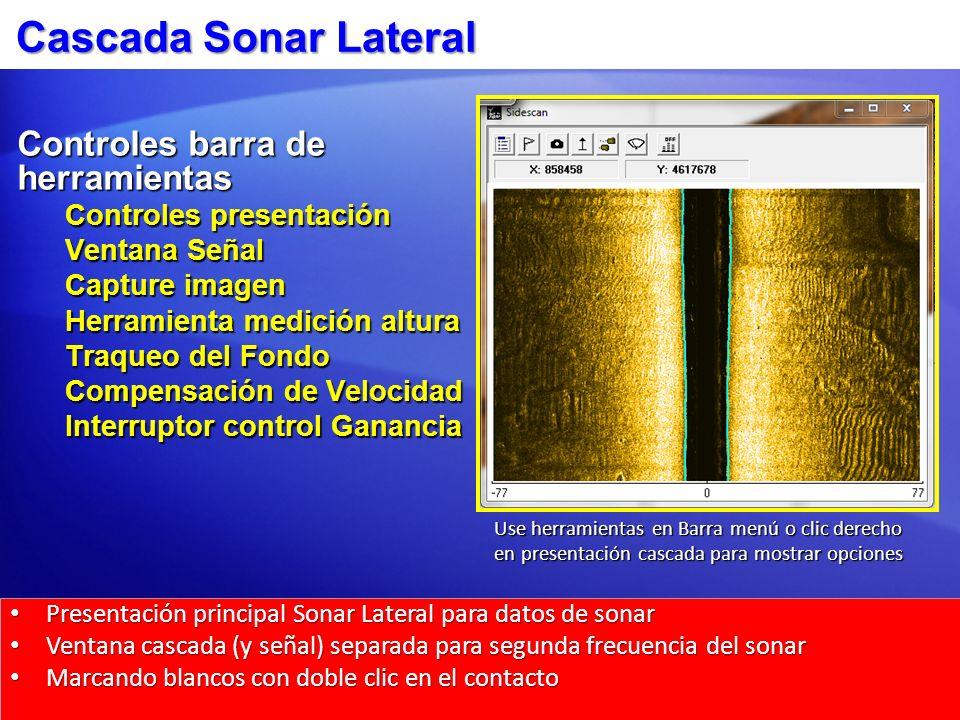 Cascada Sonar Lateral Controles barra de herramientas Controles presentación Ventana Señal Capture imagen Herramienta medición altura Traqueo del Fond