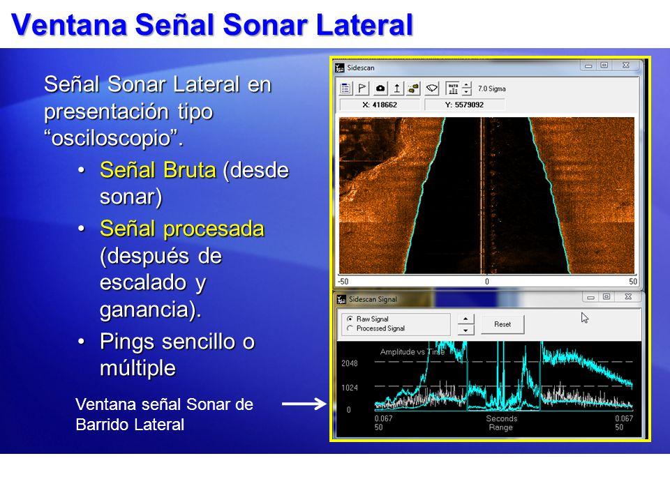 Ventana Señal Sonar Lateral Señal Sonar Lateral en presentación tipo osciloscopio. Señal Bruta (desde sonar)Señal Bruta (desde sonar) Señal procesada