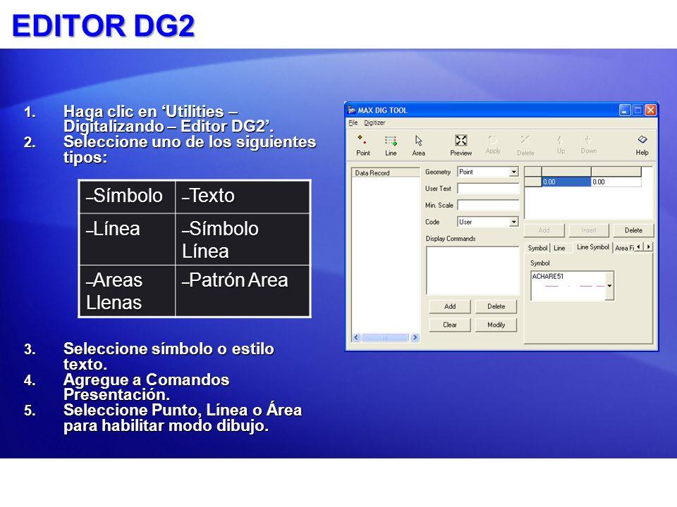EDITOR DG2 1. Haga clic en Utilities – Digitalizando – Editor DG2. 2. Seleccione uno de los siguientes tipos: 3. Seleccione símbolo o estilo texto. 4.
