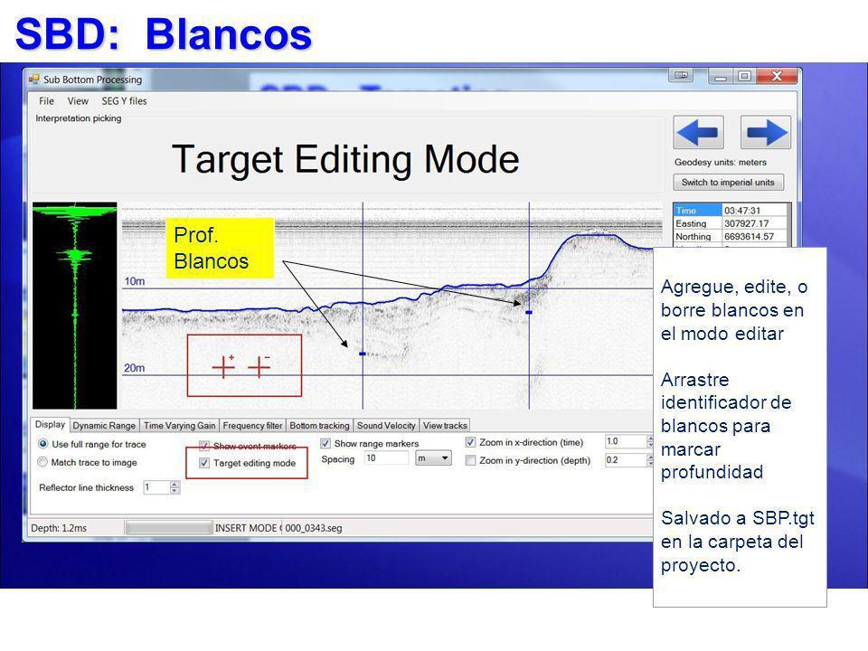 SBD: Blancos Prof. Blancos Agregue, edite, o borre blancos en el modo editar Arrastre identificador de blancos para marcar profundidad Salvado a SBP.t