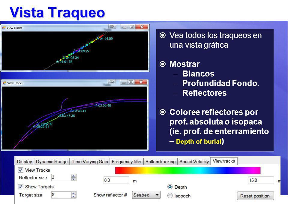 Vista Traqueo Vea todos los traqueos en una vista gráfica Mostrar – Blancos – Profundidad Fondo. – Reflectores Coloree reflectores por prof. absoluta