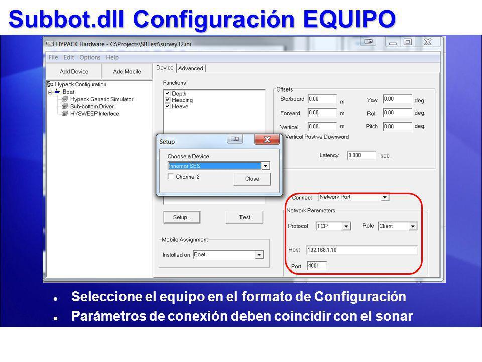 Subbot.dll Configuración EQUIPO Seleccione el equipo en el formato de Configuración Parámetros de conexión deben coincidir con el sonar