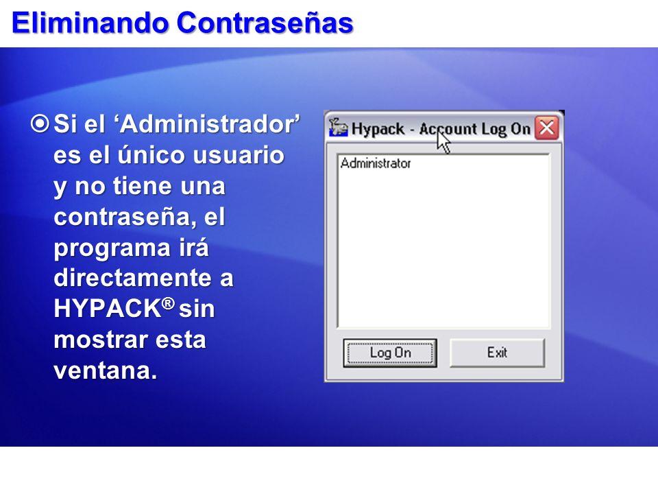 Eliminando Contraseñas Si el Administrador es el único usuario y no tiene una contraseña, el programa irá directamente a HYPACK ® sin mostrar esta ventana.