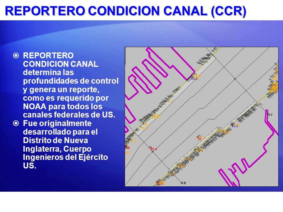 REPORTERO CONDICION CANAL (CCR) REPORTERO CONDICION CANAL determina las profundidades de control y genera un reporte, como es requerido por NOAA para todos los canales federales de US.