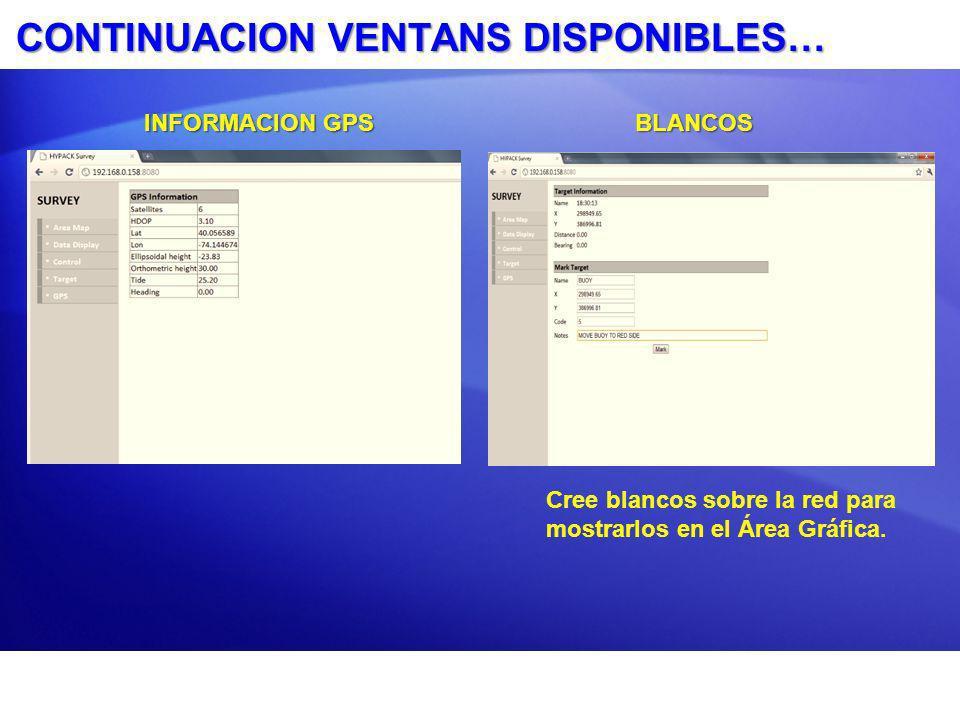 CONTINUACION VENTANS DISPONIBLES… Cree blancos sobre la red para mostrarlos en el Área Gráfica. TARGETS INFORMACION GPS BLANCOS