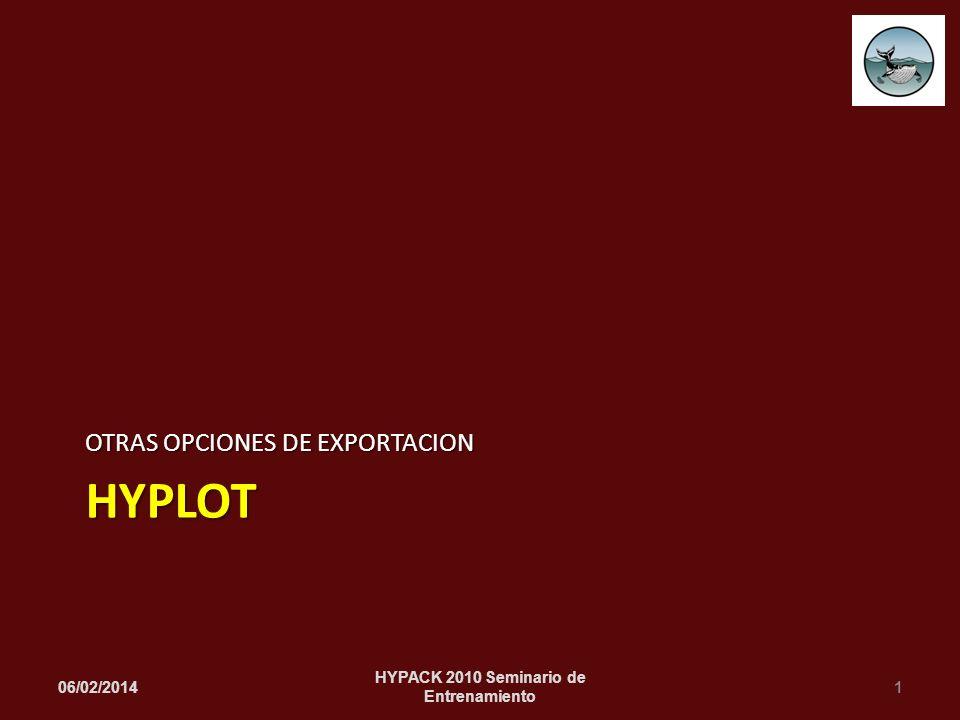 HYPLOT OTRAS OPCIONES DE EXPORTACION 06/02/20141 HYPACK 2010 Seminario de Entrenamiento