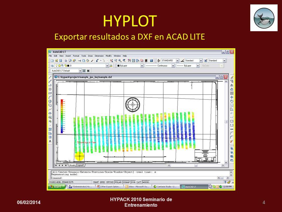 06/02/20144 HYPACK 2010 Seminario de Entrenamiento HYPLOT Exportar resultados a DXF en ACAD LITE