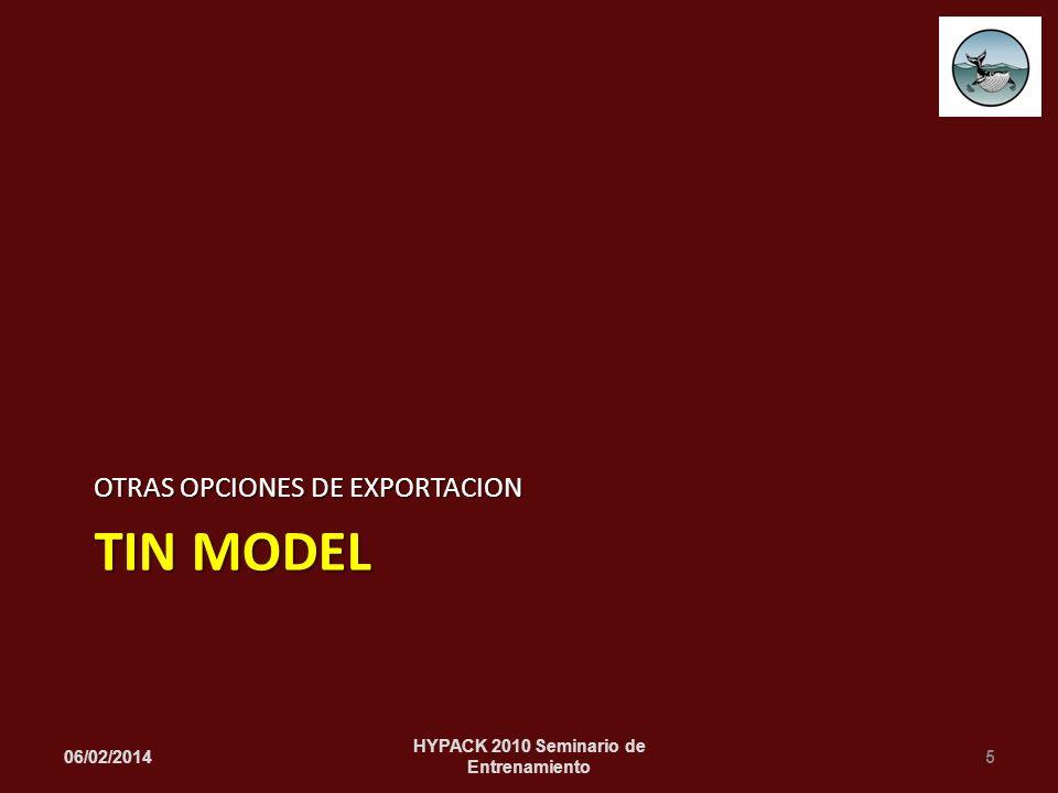 TIN MODEL OTRAS OPCIONES DE EXPORTACION 06/02/20145 HYPACK 2010 Seminario de Entrenamiento