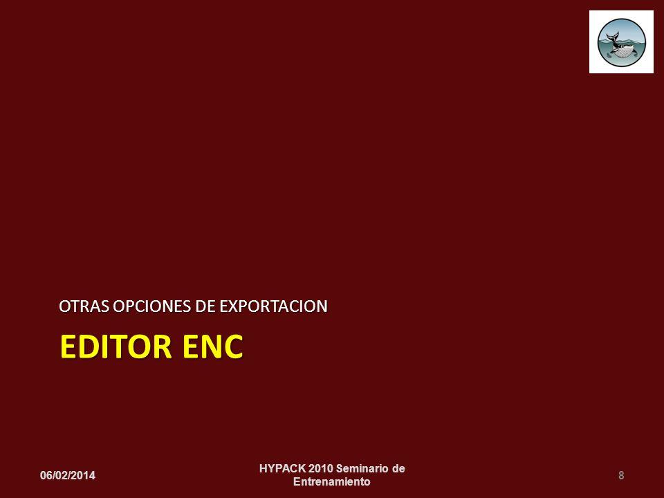 EDITOR ENC OTRAS OPCIONES DE EXPORTACION 06/02/20148 HYPACK 2010 Seminario de Entrenamiento