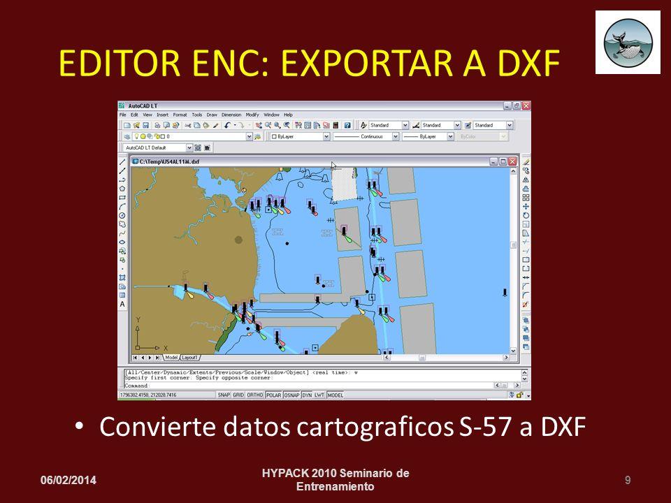Convierte datos cartograficos S-57 a DXF 06/02/20149 HYPACK 2010 Seminario de Entrenamiento EDITOR ENC: EXPORTAR A DXF