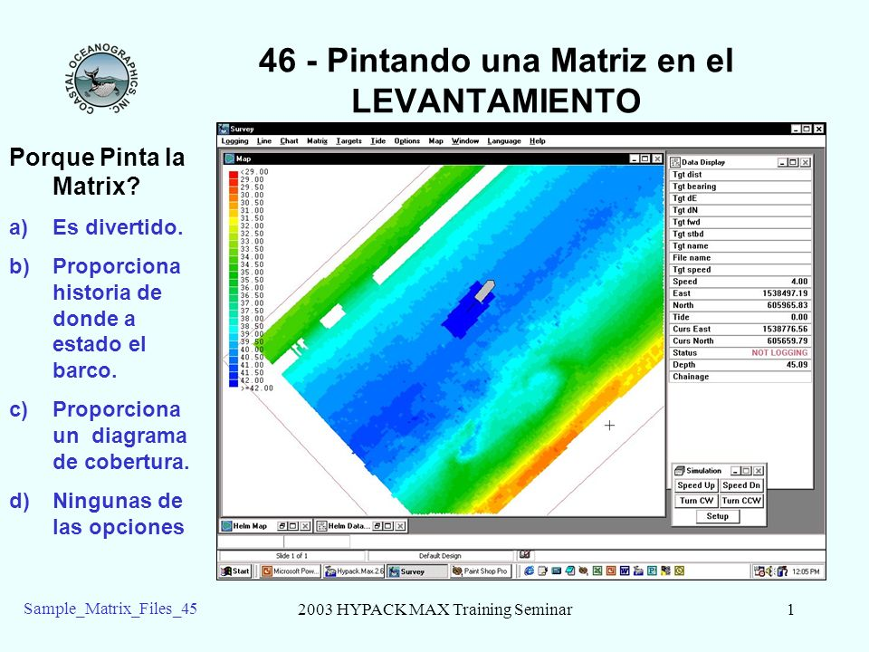 2003 HYPACK MAX Training Seminar2 Sample_Matrix_Files_45 46 – Cargand archivos MTX en LEVANTAMIENTO En la version de 02.12 MÁX, el programa de LEVANTAMIENTO carga la 1 matriz activada que encuentra en la lista de Archivos de Proyecto.