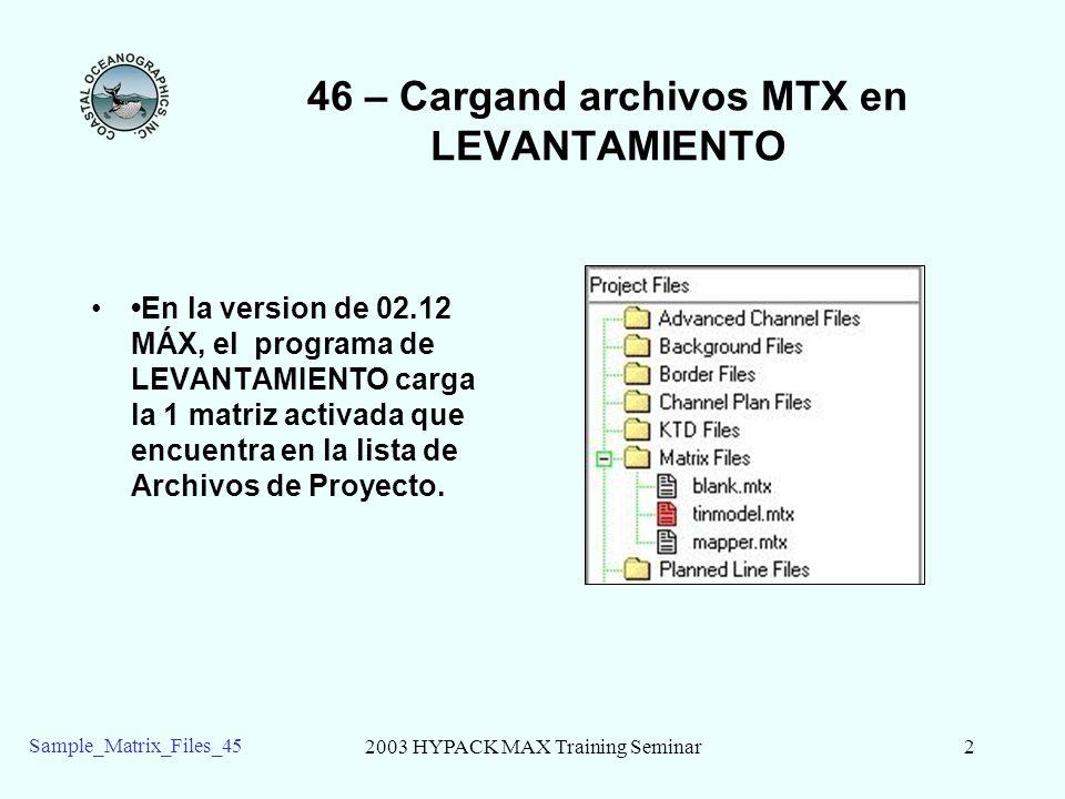 2003 HYPACK MAX Training Seminar3 Sample_Matrix_Files_45 46 – Proyecto de Ejemplo de Equipos Para mostrarle el relleno de una matriz, nosotros preparamos el hardware en el proyecto de Sample_Matrix_Files_45 para simular un barco del transductor múltiple con 11 transductores espaciados a 5 .