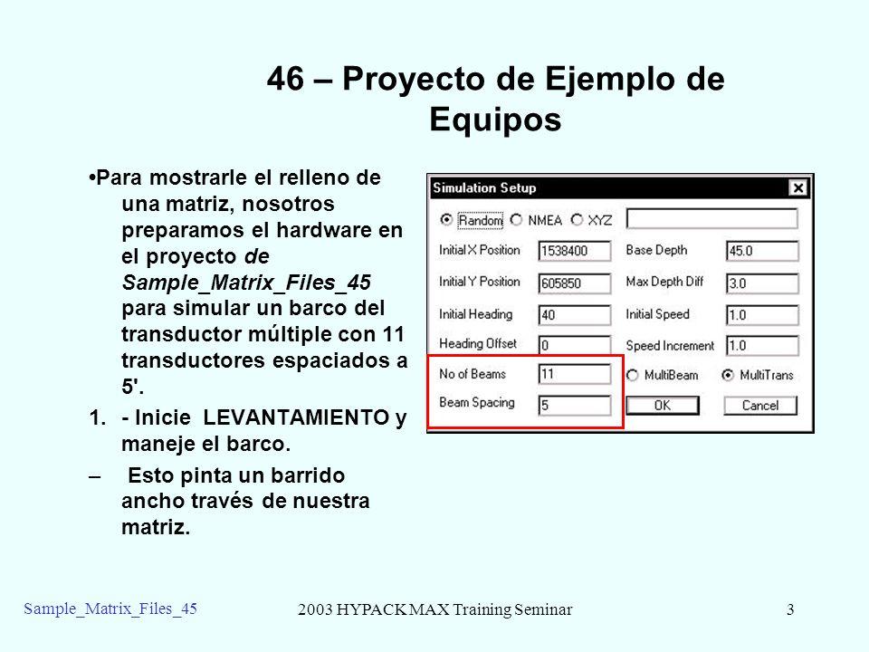 2003 HYPACK MAX Training Seminar4 Sample_Matrix_Files_45 46 – Menu de Matriz El Menú de la Matriz en LEVANTAMIENTO: 1.- Carga: le Permite cargar un archivo de MTX del LEVANTAMIENTO.