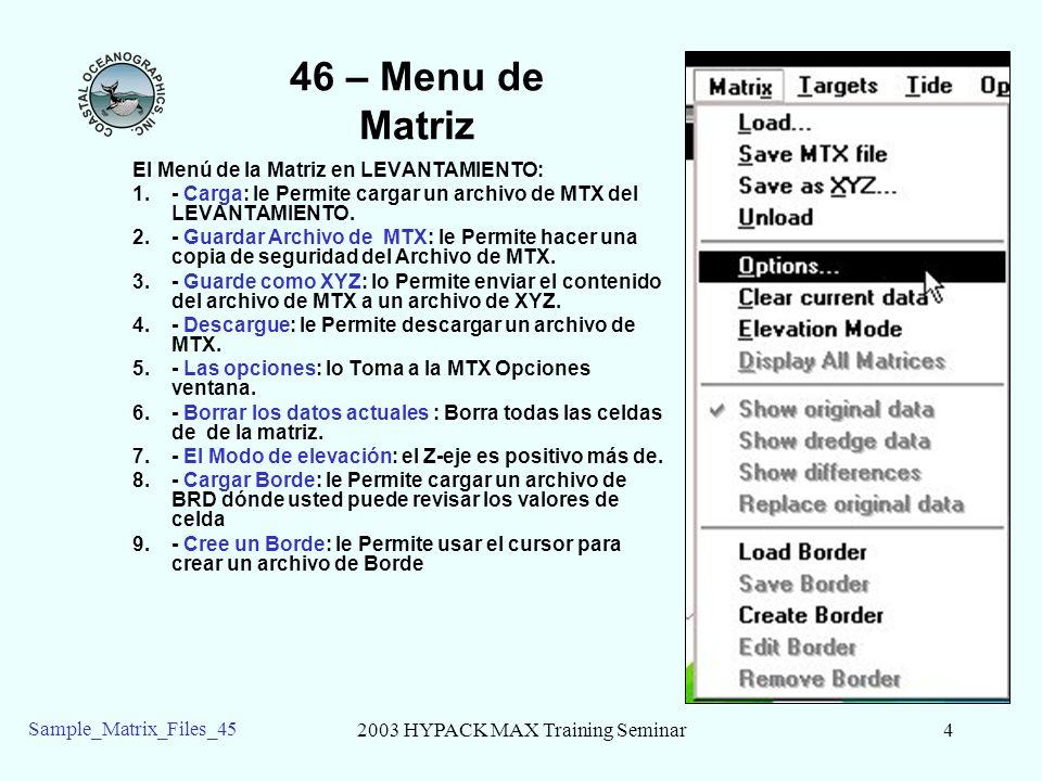 2003 HYPACK MAX Training Seminar5 Sample_Matrix_Files_45 46 – Opciones de Matrix What depth should be saved in each cell.